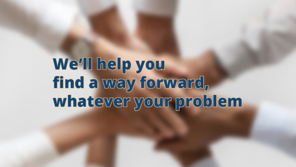 We'll Help You Find A Way Forward, Whatever Your Problem